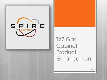 TXZ Gas Cabinet Product Enhancement Spire. Watlow Temperature Controller  The current temperature controllers have been obsoleted from the OEM.  Spire.