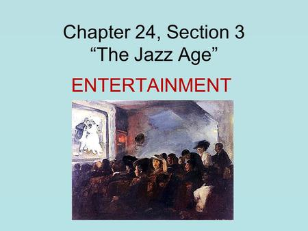 "Chapter 24, Section 3 ""The Jazz Age"" ENTERTAINMENT."