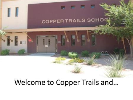Welcome to Copper Trails and…. Welcome to Kindergarten!