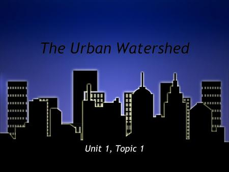 The Urban Watershed Unit 1, Topic 1. 1 Urban vs. Suburban vs. Rural.