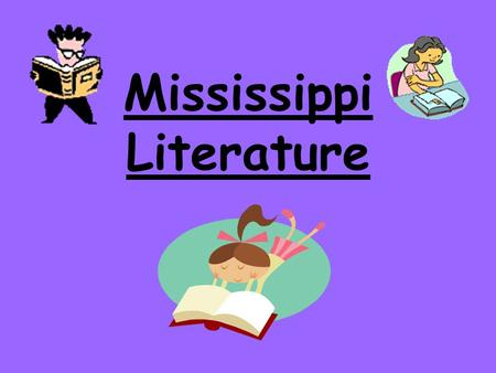 Mississippi Literature. How MS Literary Heritage Got Started Oral Storytelling –Stories have been told orally for centuries. –Why? Mississippians mainly.