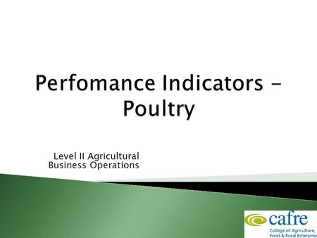 Level II Agricultural Business Operations. Why measure performance? How is Performance Measured? Physical performance Indicators Financial performance.