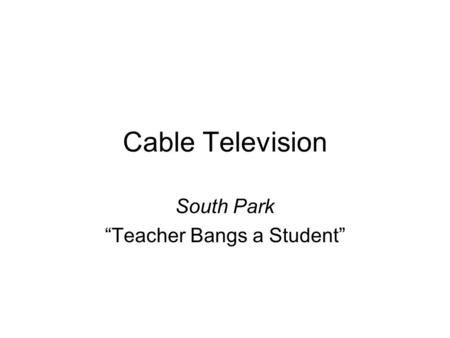 "Cable Television South Park ""Teacher Bangs a Student"""