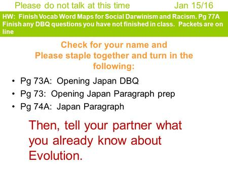 Check for your name and Please staple together and turn in the following: Pg 73A: Opening Japan DBQ Pg 73: Opening Japan Paragraph prep Pg 74A: Japan Paragraph.