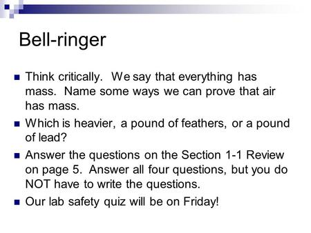 Bell-ringer Think critically. We say that everything has mass. Name some ways we can prove that air has mass. Which is heavier, a pound of feathers, or.