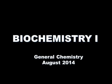 BIOCHEMISTRY I General Chemistry August 2014. CHEMISTRY OF LIFE Atom: the actual basic unit - composed of protons, neutrons, and electronsAtom: the actual.