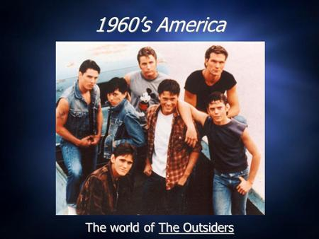 1960's America The world of The Outsiders. The Outsiders  Published The Outsiders in 1967 at the age of 17 (Began writing it at 15).  The Outsiders.