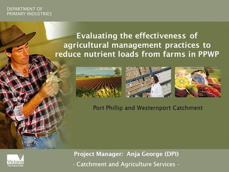 Evaluating the effectiveness of agricultural management practices to reduce nutrient loads from farms in PPWP Port Phillip and Westernport Catchment Project.