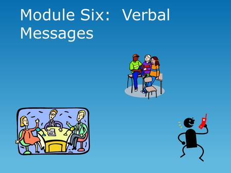 Module Six: Verbal Messages MOUSETRAPS Verbal Messages  Look for meaning not only in the words spoken, but in the person speaking them.
