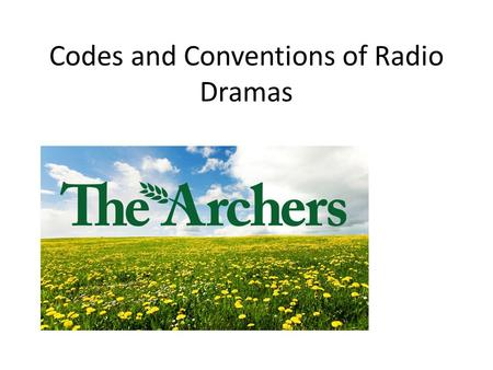 Codes and Conventions of Radio Dramas. What is a radio drama? Not a documentary (factual) but can be based facts that have been exaggerated to tell true.
