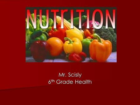 Mr. Scisly 6 th Grade Health Nutrition. Why do you need food? Food provides your body with the material for growing and repairing tissues. Food provides.