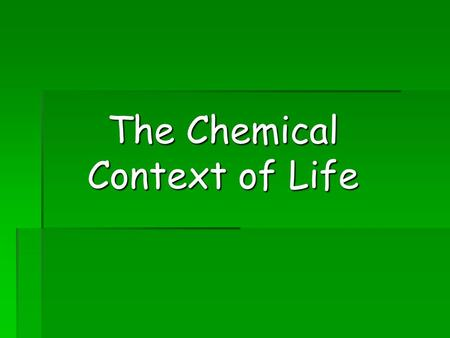The Chemical Context of Life. Matter consists of chemical elements in pure form and in combinations called compounds Organisms are composed of matter.