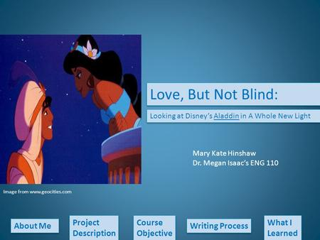 About Me Love, But Not Blind: Looking at Disney's Aladdin in A Whole New Light Project Description Project Description Course Objective Course Objective.