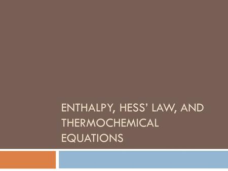 ENTHALPY, HESS' LAW, AND THERMOCHEMICAL EQUATIONS.