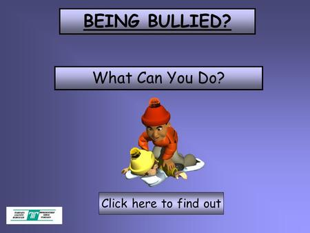 BEING BULLIED? Click here to find out What Can You Do?