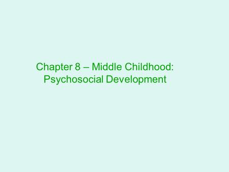 Chapter 8 – Middle Childhood: Psychosocial Development