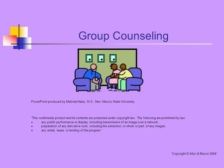 "Group Counseling PowerPoint produced by Melinda Haley, M.S., New Mexico State University. ""This multimedia product and its contents are protected under."