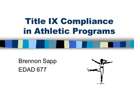 Title IX Compliance in Athletic Programs Brennon Sapp EDAD 677.