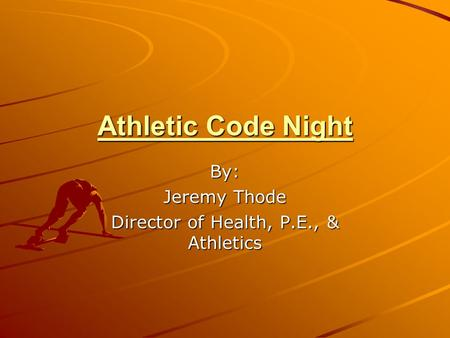 Athletic Code Night By: Jeremy Thode Director of Health, P.E., & Athletics.
