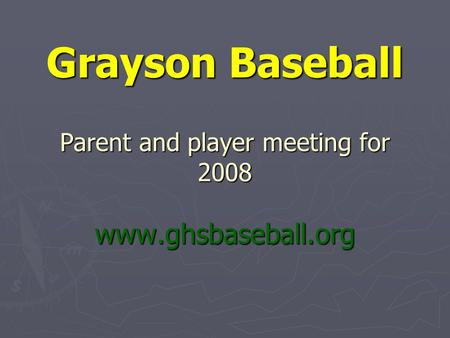 Grayson Baseball Parent and player meeting for 2008 www.ghsbaseball.org.