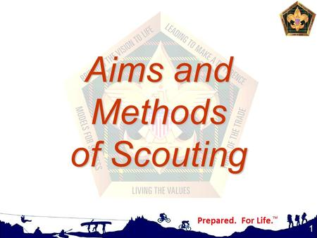 1 Aims and Methods of Scouting. Learning Objectives Participants will be able to - understand the underlying principles of Scouting realize how the aims.