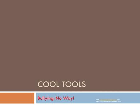 COOL TOOLS Bullying: No Way! From  and
