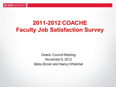 2011-2012 COACHE Faculty Job Satisfaction Survey Deans' Council Meeting November 8, 2012 Betsy Brown and Nancy Whelchel.