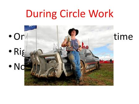 During Circle Work One Person speaks at a time Right to Pass No Put-downs.