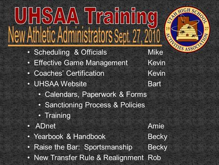Scheduling & OfficialsMike Effective Game Management Kevin Coaches' CertificationKevin UHSAA WebsiteBart Calendars, Paperwork & Forms Sanctioning Process.