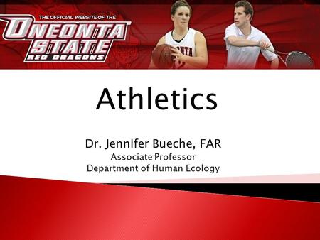 Dr. Jennifer Bueche, FAR Associate Professor Department of Human Ecology Athletics.