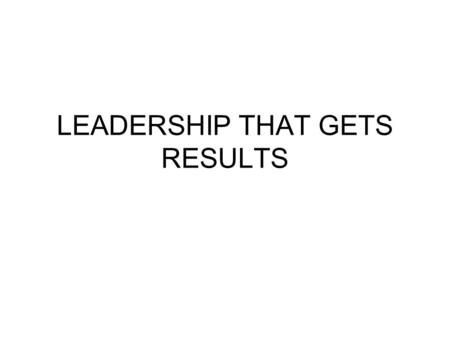 LEADERSHIP THAT GETS RESULTS. ABOUT THE ARTICLE : The financial results of any organization are influenced by the organizational climate and this in turn.