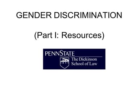 GENDER DISCRIMINATION (Part I: Resources). Background Dramatic effect Title IX's significance –Defeat of Tower Amendment –Amplified by regulations.