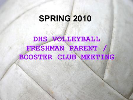 SPRING 2010 DHS VOLLEYBALL FRESHMAN PARENT / BOOSTER CLUB MEETING.