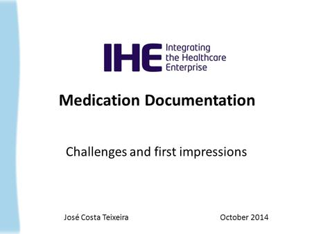 Medication Documentation Challenges and first impressions José Costa Teixeira October 2014.