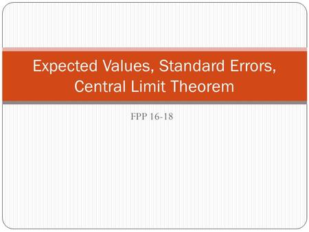 FPP 16-18 Expected Values, Standard Errors, Central Limit Theorem.