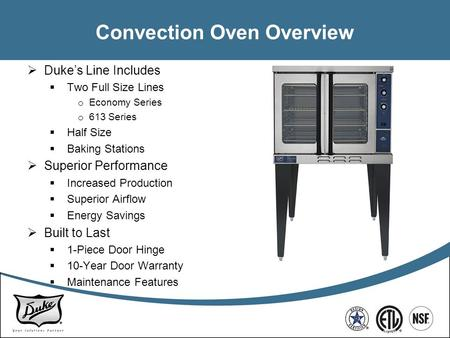 Convection Oven Overview  Duke's Line Includes  Two Full Size Lines o Economy Series o 613 Series  Half Size  Baking Stations  Superior Performance.
