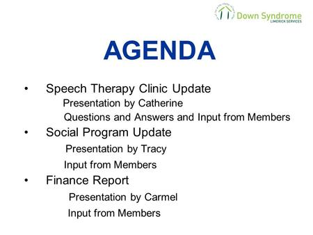 AGENDA Speech Therapy Clinic Update Presentation by Catherine Questions and Answers and Input from Members Social Program Update Presentation by Tracy.