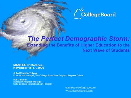 The Perfect Demographic Storm: Extending the Benefits of Higher Education to the Next Wave of Students MASFAA Conference November 15-17, 2006 Julie Shields-Rutyna.