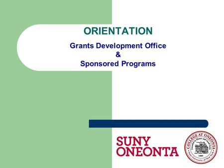 ORIENTATION Grants Development Office & Sponsored Programs.
