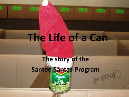 The Life of a Can The story of the Santee Santas Program.