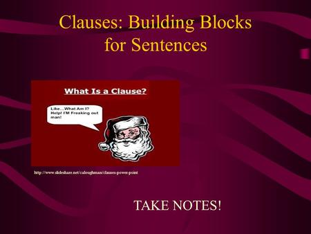 Clauses: Building Blocks for Sentences TAKE NOTES!