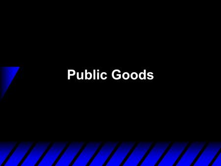Public Goods. Public Goods -- Definition u Public goods involve a particular kind of externality - where the same amount of the good has to be available.
