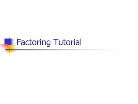 Factoring Tutorial.
