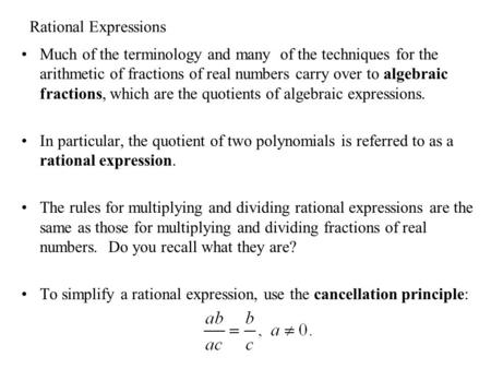 Rational Expressions Much of the terminology and many of the techniques for the arithmetic of fractions of real numbers carry over to algebraic fractions,