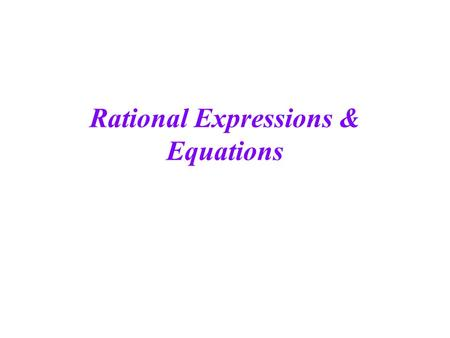 Rational Expressions & Equations. What is a Rational Expression It is a Monomial which is a number or letter(variable) or combination. 3x 15a 2 b 8a 2.