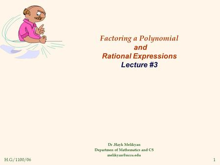 H.G/1100/061 Factoring a Polynomial and Rational Expressions Lecture #3 Dr.Hayk Melikyan Departmen of Mathematics and CS