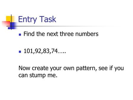 Entry Task Find the next three numbers 101,92,83,74…..