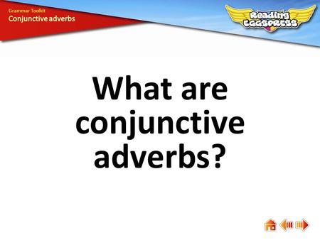 What are conjunctive adverbs? Grammar Toolkit. Conjunctive adverbs are adverbs that act like conjunctions—they connect the information in two clauses.