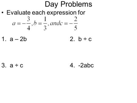 Day Problems Evaluate each expression for 1. a – 2b2. b ÷ c 3. a ÷ c4. -2abc.