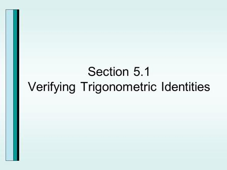 Section 5.1 Verifying Trigonometric Identities.